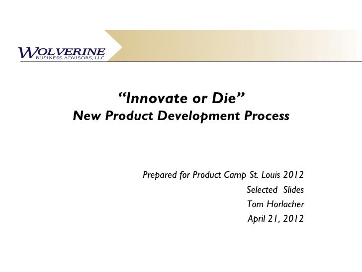 """""""Innovate or Die""""New Product Development Process          Prepared for Product Camp St. Louis 2012                        ..."""
