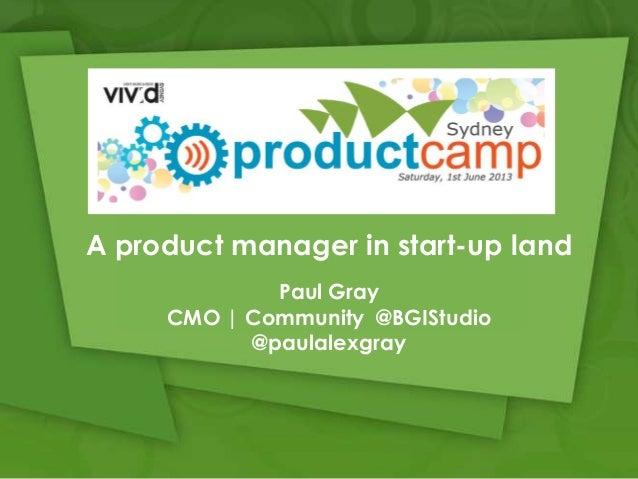Product camp sydney keynote 2013 by Paul Gray