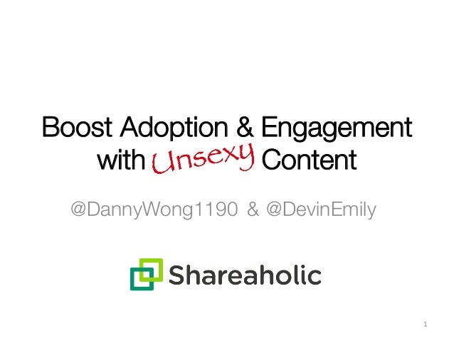 Boost Adoption & Engagement with Content 1   @DevinEmily & @DannyWong1190
