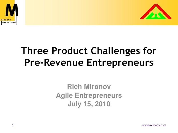 Three Product Challenges for Pre-Revenue Entrepreneurs<br />Rich Mironov<br />Agile Entrepreneurs <br />July 15, 2010<br />