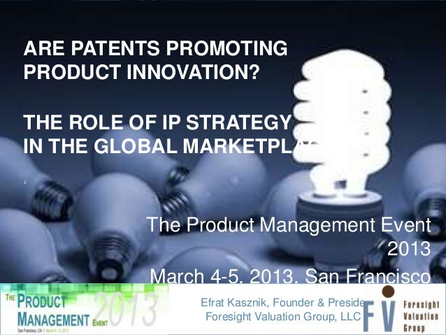 ARE PATENTS PROMOTINGPRODUCT INNOVATION?THE ROLE OF IP STRATEGYIN THE GLOBAL MARKETPLACE'         The Product Management E...