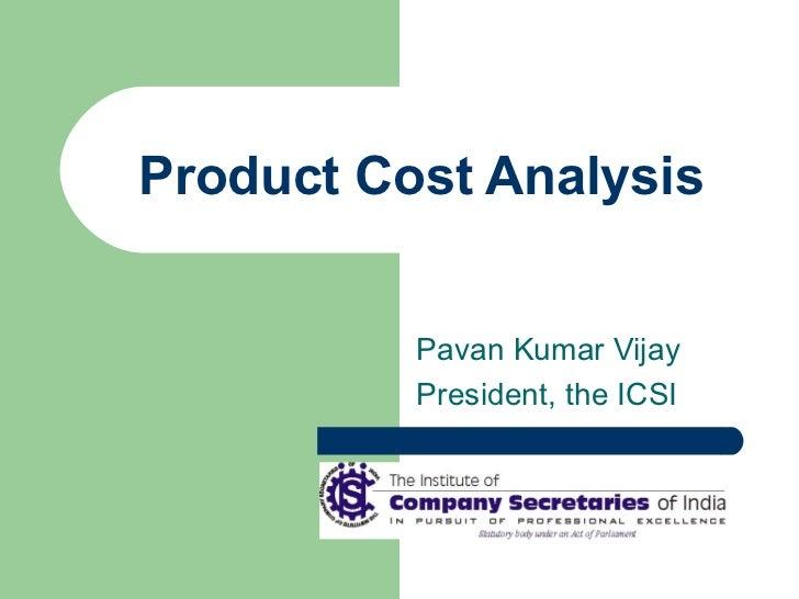 Product Cost Analysis Pavan Kumar Vijay President, the ICSI