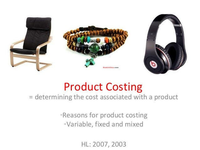 Product Costing= determining the cost associated with a product         -Reasons for product costing          -Variable, f...