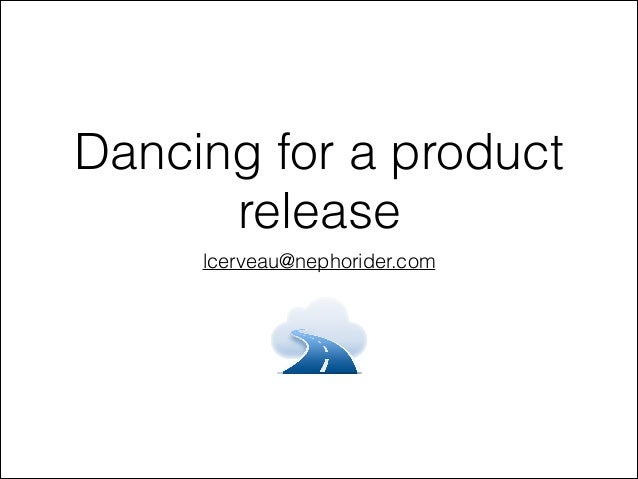 Dancing for a product release lcerveau@nephorider.com