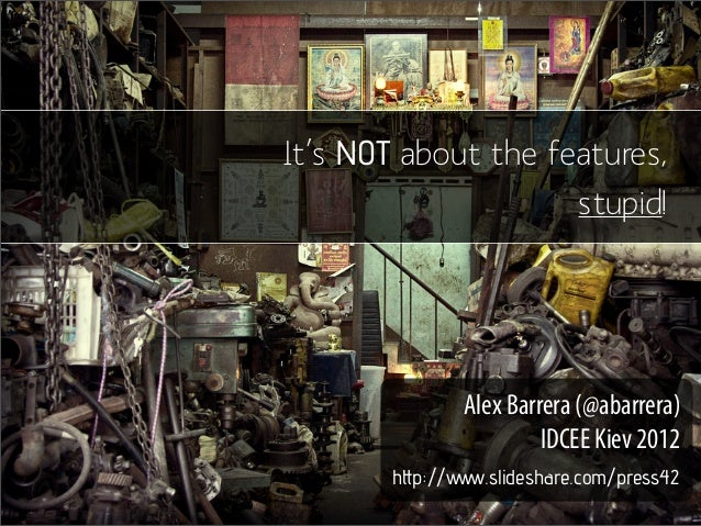 It's NOT about the features,                     stupid!               Alex Barrera (@abarrera)                        IDC...