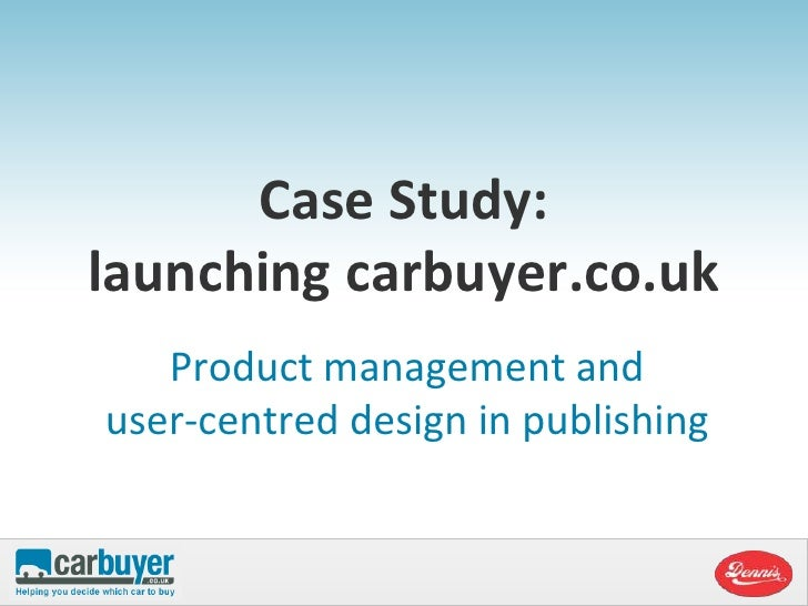 Case Study:launching carbuyer.co.uk<br />Product management and user-centred design in publishing <br />