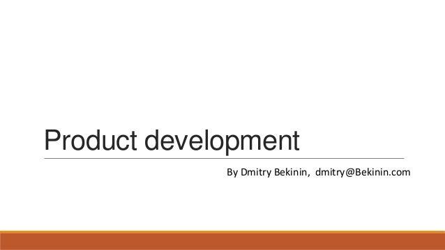 Product development By Dmitry Bekinin, dmitry@Bekinin.com