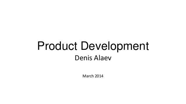 Product Development Denis Alaev March 2014