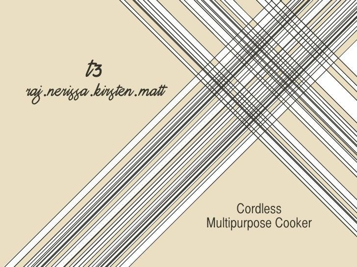 t3 raj.nerissa.kirsten.matt                                     Cordless                            Multipurpose Cooker