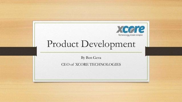 Product DevelopmentBy Ben GevaCEO of XCORE TECHNOLOGIES