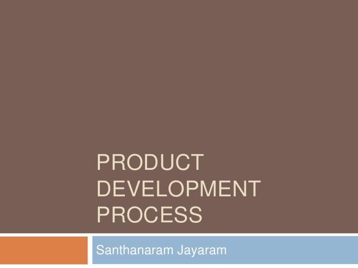 PRODUCTDEVELOPMENTPROCESSSanthanaram Jayaram