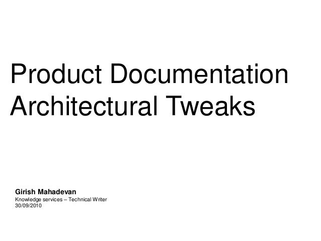 Product DocumentationArchitectural TweaksGirish MahadevanKnowledge services – Technical Writer30/09/2010