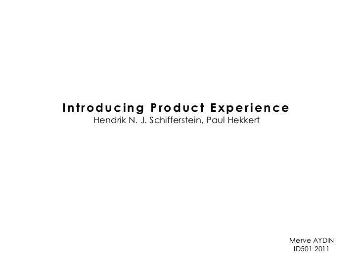 Introducing Product Experience<br />Hendrik N. J. Schifferstein, Paul Hekkert <br />Merve AYDIN<br />ID501 2011<br />