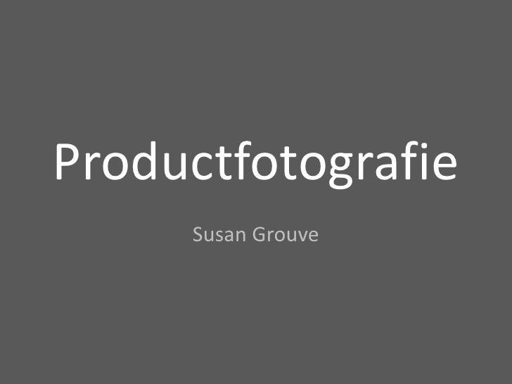 Productfotografie<br />Susan Grouve<br />