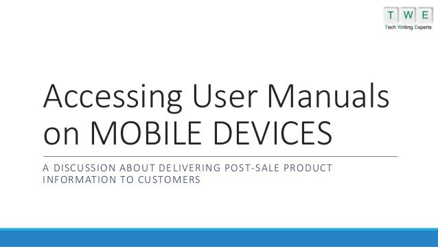 Accessing User Manuals on MOBILE DEVICES A DISCUSSION ABOUT DELIVERING POST-SALE PRODUCT INFORMATION TO CUSTOMERS