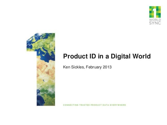 Product ID in a Digital World Ken Sickles, February 2013