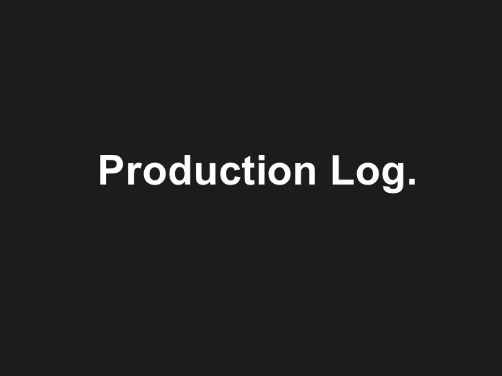 Productiion log