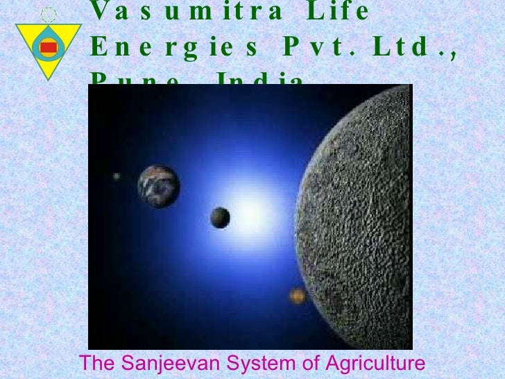 Vasumitra Life Energies Pvt. Ltd., Pune, India The Sanjeevan System of Agriculture