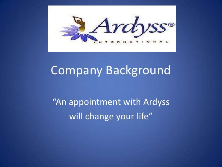 "Company Background<br />""An appointment with Ardyss <br />will change your life""<br />"