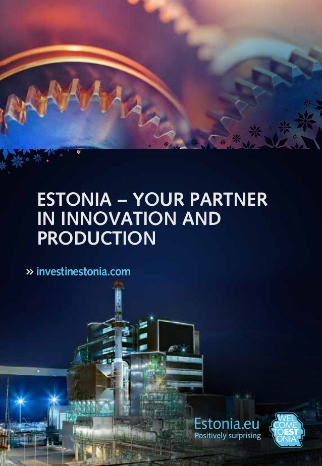 ESTONIA – YOUR PARTNER IN INNOVATION AND PRODUCTION investinestonia.com