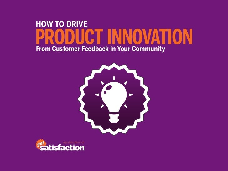 How To DriveProduct InnovationFrom Customer Feedback in Your Community        a publication of