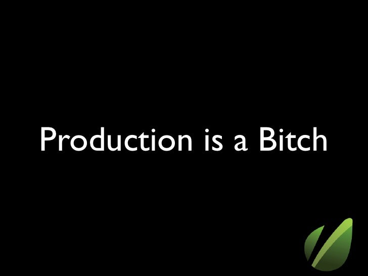 Production is a Bitch