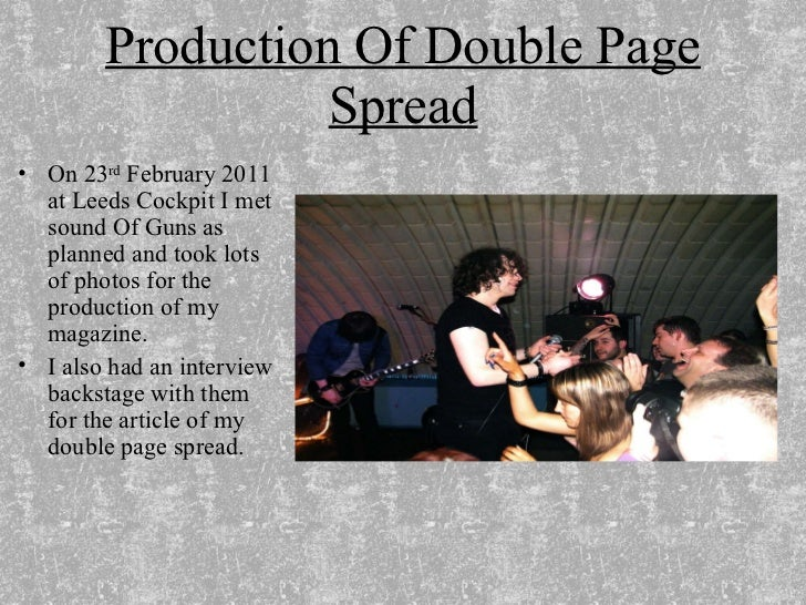 Production Of Double Page Spread <ul><li>On 23 rd  February 2011 at Leeds Cockpit I met sound Of Guns as planned and took ...