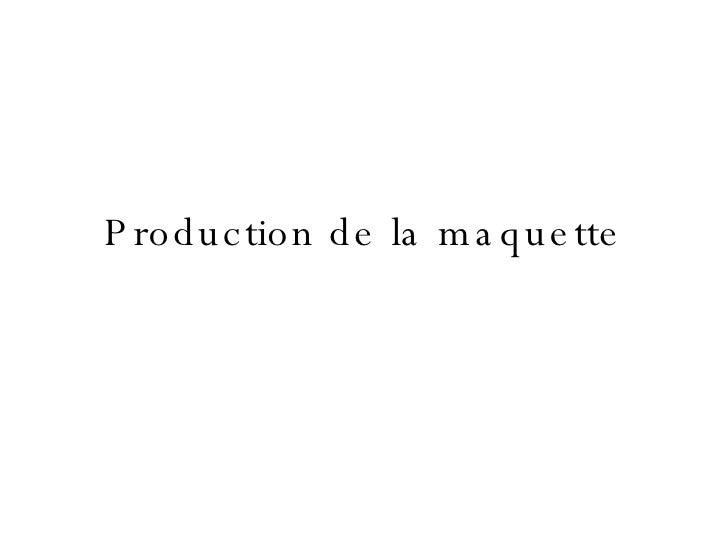 Production de la maquette