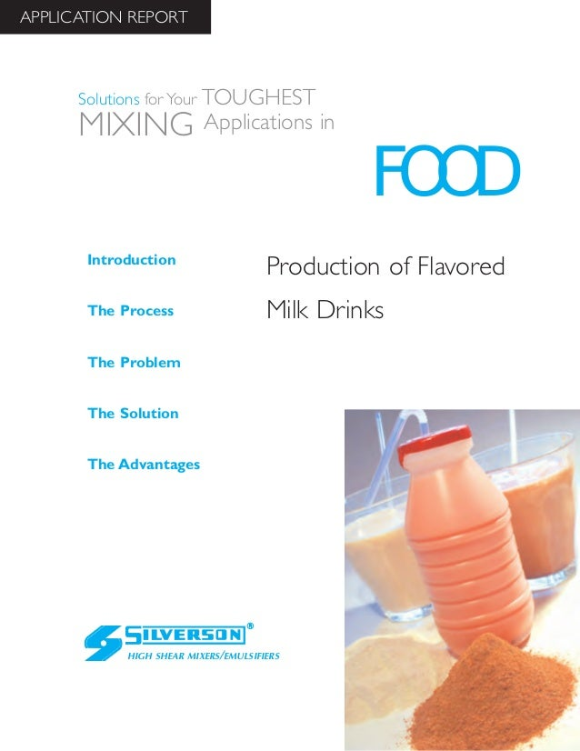 Production of Flavored Milk Drinks The Advantages Introduction The Process The Problem The Solution HIGH SHEAR MIXERS/EMUL...