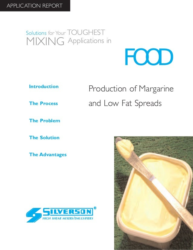 Production of Margarine and Low Fat Spreads The Advantages Introduction The Process The Problem The Solution HIGH SHEAR MI...