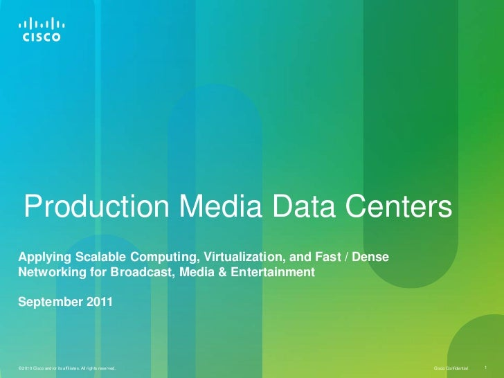 Applying Scalable Computing, Virtualization, and Fast / Dense Networking for Broadcast, Media & Entertainment--Production Media Data Centers