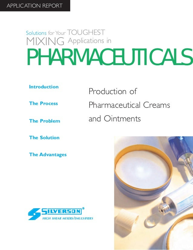 Production ofPharmaceutical Creamsand OintmentsThe AdvantagesIntroductionThe ProcessThe ProblemThe SolutionHIGH SHEAR MIXE...