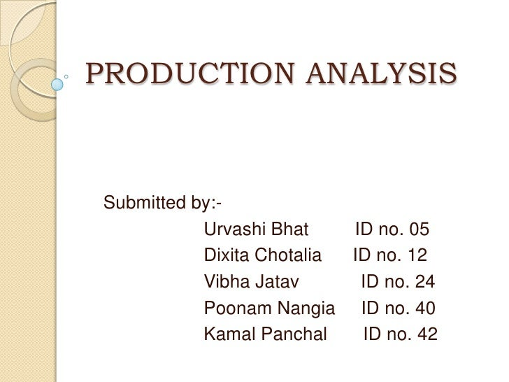 PRODUCTION ANALYSIS<br />Submitted by:-<br />Urvashi Bhat         ID no. 05<br />Dixita Chotalia      ID no. 12<br />...