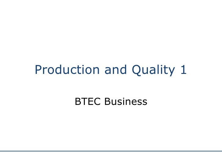 Production and Quality 1 BTEC Business