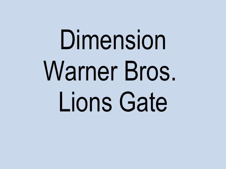 Dimension Warner Bros.  Lions Gate