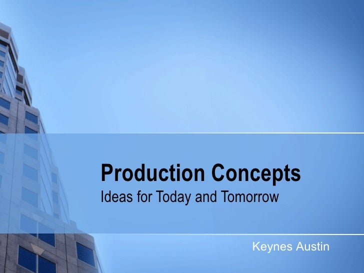 Production Concepts Ideas for Today and Tomorrow Keynes Austin