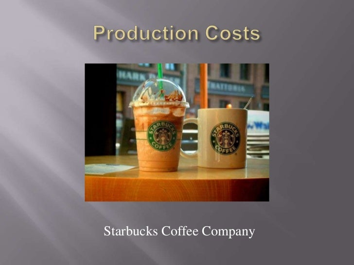 Production Costs<br />Starbucks Coffee Company<br />