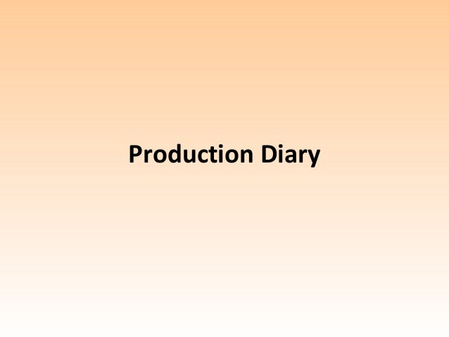 Production diary