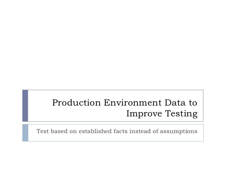 Confidential                      Production Environment Data to                                      Improve Testing     ...