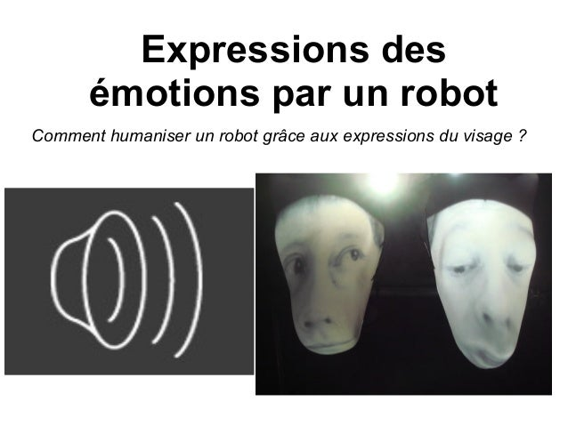 Expressions des émotions par un robot Comment humaniser un robot grâce aux expressions du visage ?
