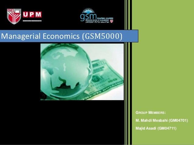 Managerial Economics (GSM5000)                                 GROUP MEMBERS:                                 M. Mahdi Mes...