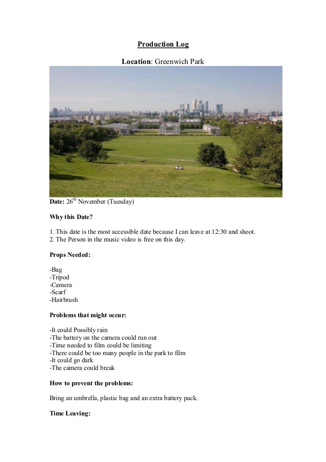 Production Log Location: Greenwich Park  Date: 26th November (Tuesday) Why this Date? 1. This date is the most accessible ...