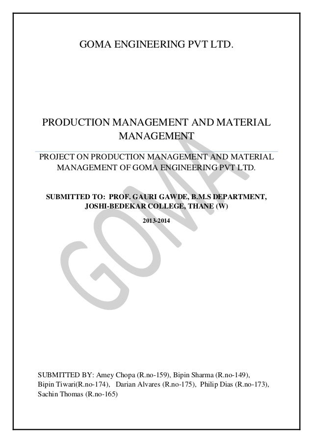 GOMA ENGINEERING PVT LTD.  PRODUCTION MANAGEMENT AND MATERIAL MANAGEMENT PROJECT ON PRODUCTION MANAGEMENT AND MATERIAL MAN...