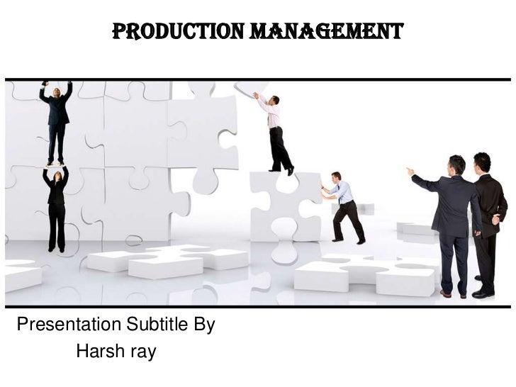 Production ManagementPresentation Subtitle By      Harsh ray
