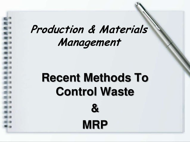 Production & Materials Management Recent Methods To Control Waste & MRP