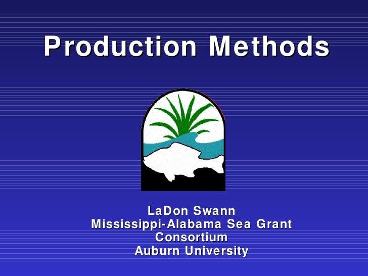 LaDon Swann Mississippi-Alabama Sea Grant Consortium Auburn University Production Methods