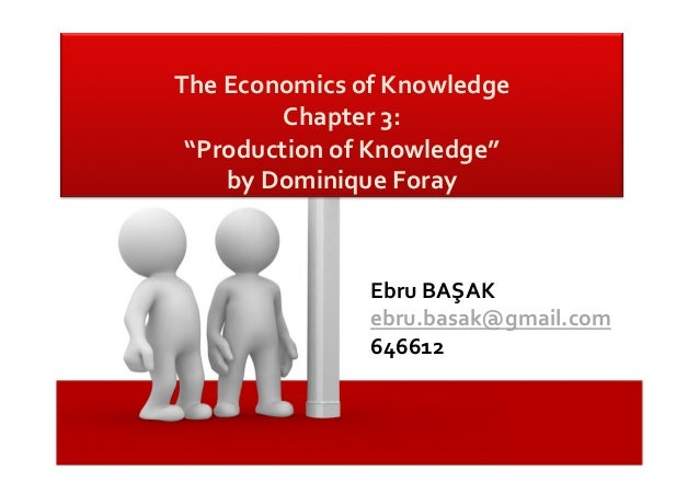 """The  Economics  of  Knowledge     Chapter  3:   """"Production  of  Knowledge""""   by  Dominique  For..."""