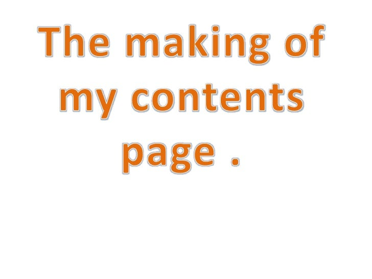 The making of my contents page .<br />