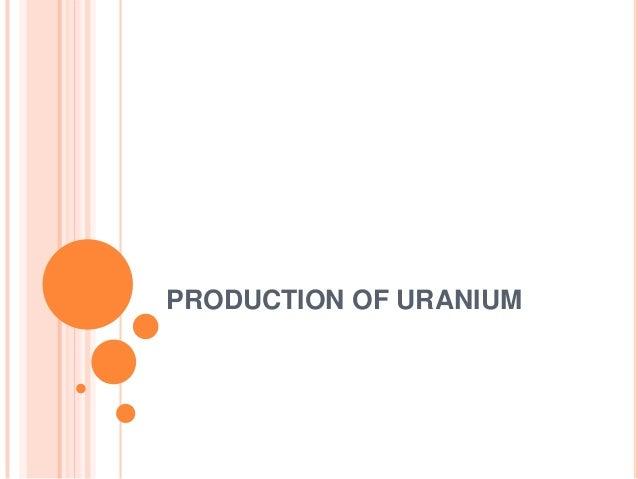 PRODUCTION OF URANIUM