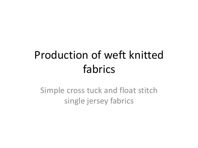 Production of weft knitted fabrics Simple cross tuck and float stitch single jersey fabrics